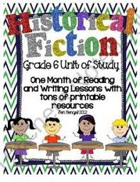 historical fiction reading writing unit grade 6 40 detailed lessons with ccss from jen bengel on teachersnotebook 98 pages