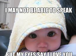 I may not be able to speak But my eyes say I love you - Babymeme ... via Relatably.com