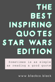The Best Inspiring Quotes Star Wars Edition