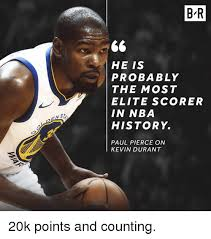 Kevin Durant Quotes 92 Wonderful B R HE IS PROBABLY THE MOST ELITE SCORER IN NBA HISTORY PAUL PIERCE