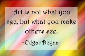 """Namaqua UU Congregation - """"Art is not what you see, but what you make  others see."""" -Edgar Degas #UULent #Art #Inspiration #Quotes #Quote #UU  #UnitarianUniversalist #NamaquaUU 