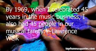 Lawrence Welk quotes: top famous quotes and sayings from Lawrence Welk via Relatably.com