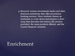 investment banking ppt video online  research various investments banks and other financial institutions that offer investment banking services have students