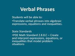 verbal phrases students will be able to translate verbal phrases into algebraic expressions equations
