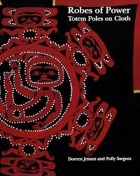 UBC Press | Robes of Power - Totem Poles on Cloth, By Doreen Jensen and  Polly Sargent