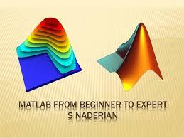 matlab from beginner to expert matlab from beginner to expert s naderian