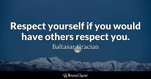 Have Respect For Yourself Quotes Best of Respect Yourself If You Would Have Others Respect You Baltasar