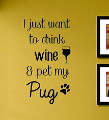 prev on wall art lettering quotes with i just want to drink wine and pet my pug vinyl wall decals quotes