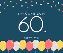 Sprüche Zum 60 Geburtstag Die Besten Schönsten Sprüche
