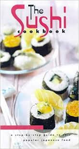 Sushi Cook The Sushi Cook Book A Step By Step Guide To This Popular