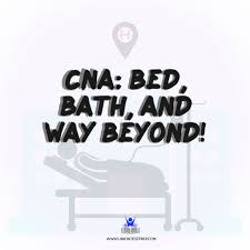 CNA: Bed, Bath, and WAY Beyond!!