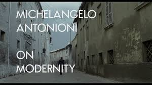 michelangelo antonioni on modernity video essay michelangelo antonioni on modernity video essay