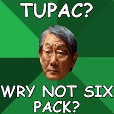 TUPAC? WRY NOT SIX PACK? (High Expectations Asian Father) | Meme share via Relatably.com
