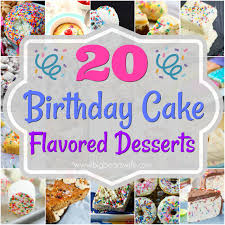 20 Birthday Cake Flavored Desserts Big Bears Wife