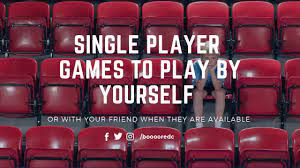 single player games to play by yourself
