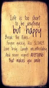 Lifes Too Short Quotes Magnificent Life Is Too Short To Be Anything But Happy Quote