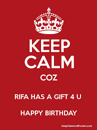 keep calm coz rifa has a gift 4 u happy birthday poster