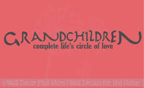 Quotes About Grandchildren Impressive Grandchildren Complete Circle Love Wall Sticker Decals Wall Quotes