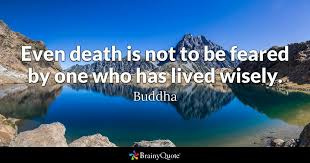 Buddha Quotes On Death Unique Even Death Is Not To Be Feared By One Who Has Lived Wisely Buddha