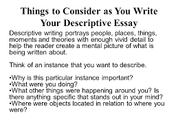 descriptive essay instructions things to consider as you write  things to consider as you write your descriptive essay descriptive writing portrays people places