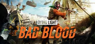 Dying Light Bad Blood On Steam