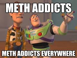 Meth Addicts Meth addicts everywhere - Buzz Lightyear - quickmeme via Relatably.com