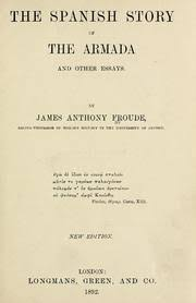 the spanish story of the armada and other essays froude james  the spanish story of the armada and other essays