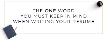 Resume Writing Tips The One Word To Keep In Mind