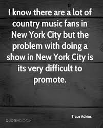 trace adkins quotes quotehd i know there are a lot of country music fans in new york city but the