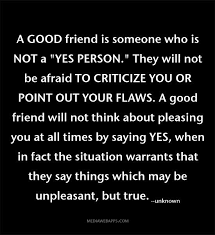 A Good Friend Is Someone Who Is Not A YES Person They Will Not Be Fascinating A Good Friend Quote