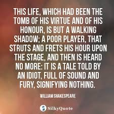 William Shakespeare Quotes This Life Which Had Been The Tomb Of Best Shakespeare Life Quotes