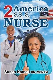 To <b>America</b> as a Nurse eBook by <b>Susan Kamau</b> RN. MSN .Ed ...