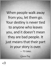 Td Jakes Quotes Delectable When People Walk Away Your Destiny Is Never Tied You And It Doesn't