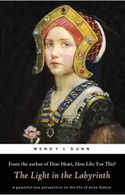 The Light in the Labyrinth: The Last Days of Anne Boleyn.: Dunn, Wendy J.:  Amazon.com.au: Books
