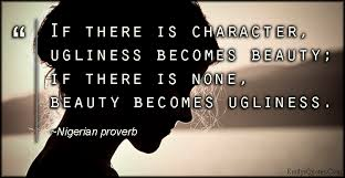 Quotes About Beauty And Ugliness Best of If There Is Character Ugliness Becomes Beauty If There Is None