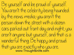 Long Inspirational Quotes About Being Yourself Best of Be Yourself And Be Proud Of Yourself