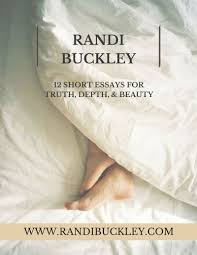 randi buckley randi buckley 12 short essays for truth depth and beauty