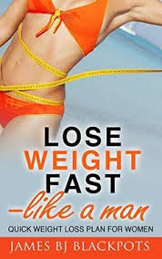 lose weight fast like a man quick weight loss plan for women