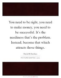 Money Quotes Interesting You Need To Be Right You Need To Make Money You Need To Be