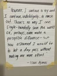 kept this isaac asimov quote on my wall since freshman year of kept this isaac asimov quote on my wall since freshman year of college applies to