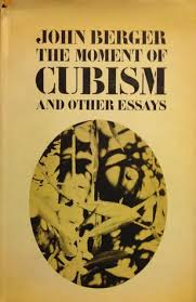 the moment of cubism and other essays by john berger 2206843