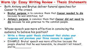 today s activities warm up warm up essay writing review warm up essay writing review thesis statements both antony and brutus deliver funeral speeches