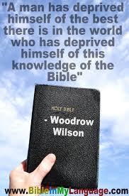 best woodrow wilson quotes illuminati politics a man has deprived himself of the best there is in the world who has deprived himself of this knowledge of the bible woodrow wilson bible in my language