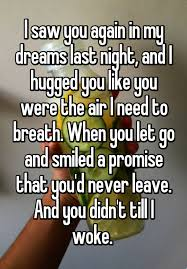 You In My Dreams Quotes Best Of I Saw You Again In My Dreams Last Night And I Hugged You Like You