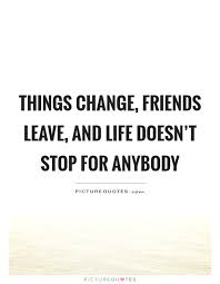 Friends Change Quotes Custom Things Change Quote Friends And Leave Quotes