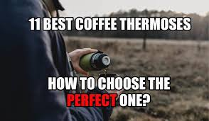 We look at different sizes, technology, colors, and price points. 11 Best Coffee Thermoses How To Choose The Perfect One