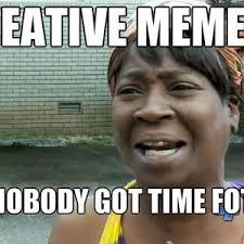 Creative Memes? by geniussessesses - Meme Center via Relatably.com