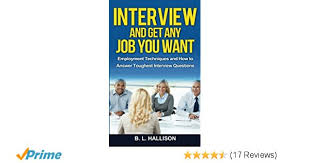 Interview Get Any Job You Want Employment Techniques How To