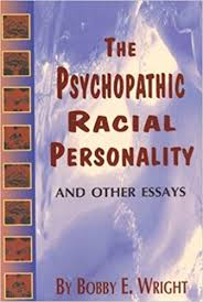 psychopathic racial personality and other essays bobby e wright  psychopathic racial personality and other essays bobby e wright 9780883780718 amazon com books