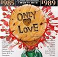 Only Love 1985-1989